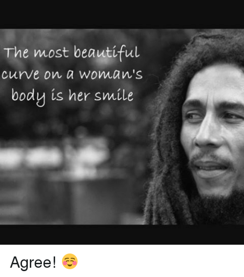 The Most Beautiful Curve On A Womans Body Is Her Smile Agree