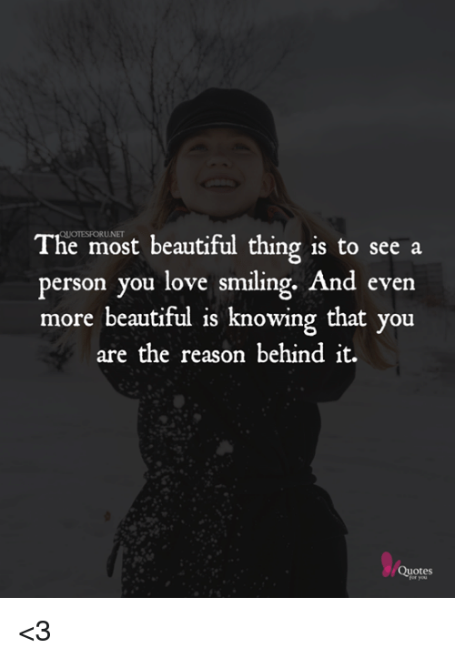 The Most Beautiful Thing Is To See A Person You Love Smiling And