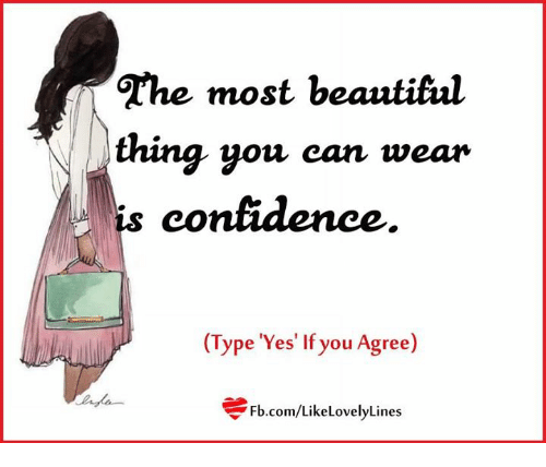 0e6ce11538 The Most Beautiful Thing You Can Wear Is Confidence Type  Yes  if ...