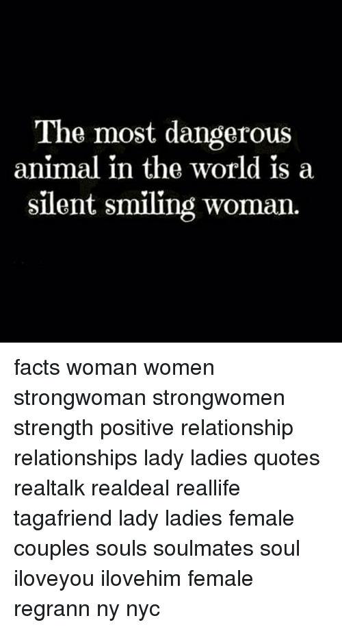 The Most Dangerous Animal In The World Is A Silent Smiling Woman