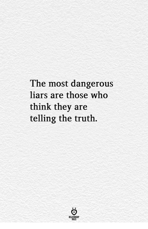 Truth, Who, and Think: The most dangerous  liars are those who  think they are  telling the truth.