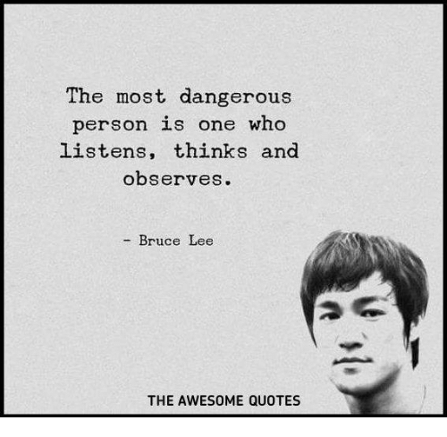 Bruce Lee Quotes | The Most Dangerous Person Is One Who Listens Thinks And Observes