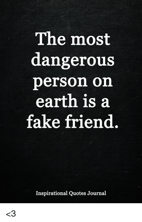 The Most Dangerous Person on Earth Is a Fake Friend ...