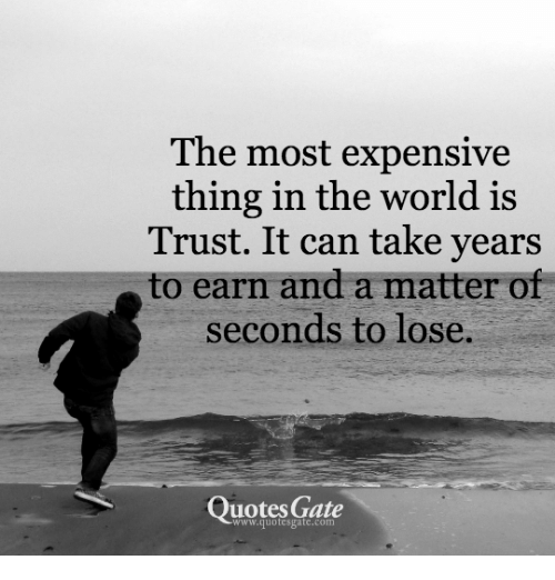 Losing Trust In Someone Quotes: The Most Expensive Thing In The World Is Trust It Can Take