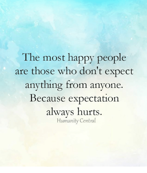 The Most Happy People Are Those Who Dont Expect Anything From