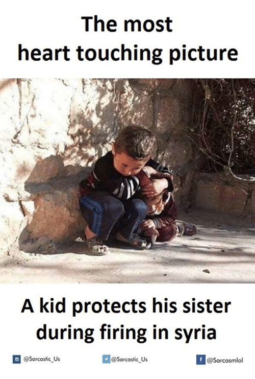 Heart, Syria, and Sisters: The most  heart touching picture  A kid protects his sister  during firing in Syria  @sarcastic Us  @Sarcastic Us  @Sarcasmlol