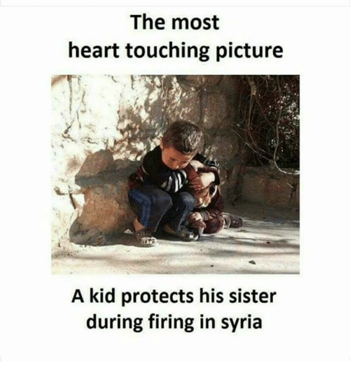 Memes, Heart, and Syria: The most  heart touching picture  A kid protects his sister  during firing in syria