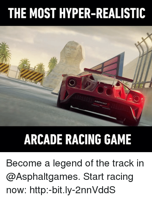 Memes, Game, and Http: THE MOST HYPER-REALISTIC  ARCADE RACING GAME Become a legend of the track in @Asphaltgames. Start racing now: http:-bit.ly-2nnVddS
