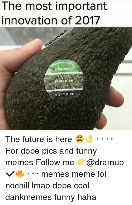 Memes, 🤖, and Innovation: The most important  innovation of 2017  FIRM RIPE  SOFT RIPE The future is here 😩👌 · · · · For dope pics and funny memes Follow me 👉@dramup ✔🔥 · · · memes meme lol nochill lmao dope cool dankmemes funny haha