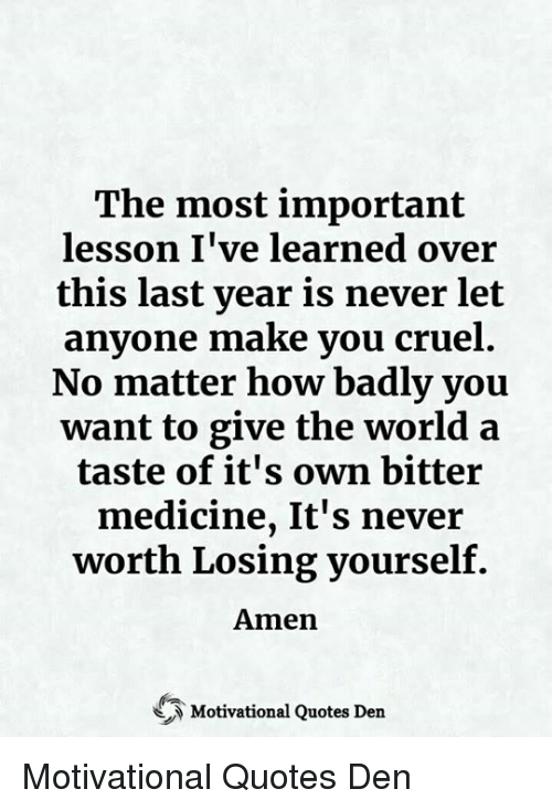 The Most Important Lesson Ive Learned Over This Last Year Is Never