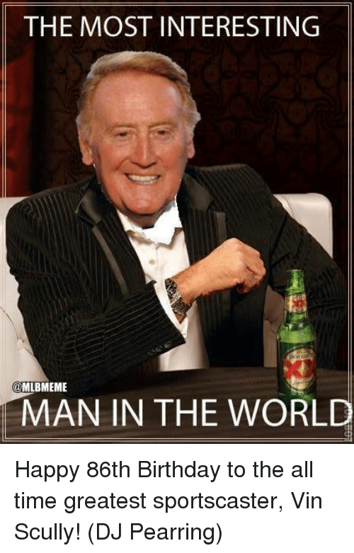 the most interesting mlbmeme man in the world happy 86th 495481 the most interesting mlbmeme man in the world happy 86th birthday