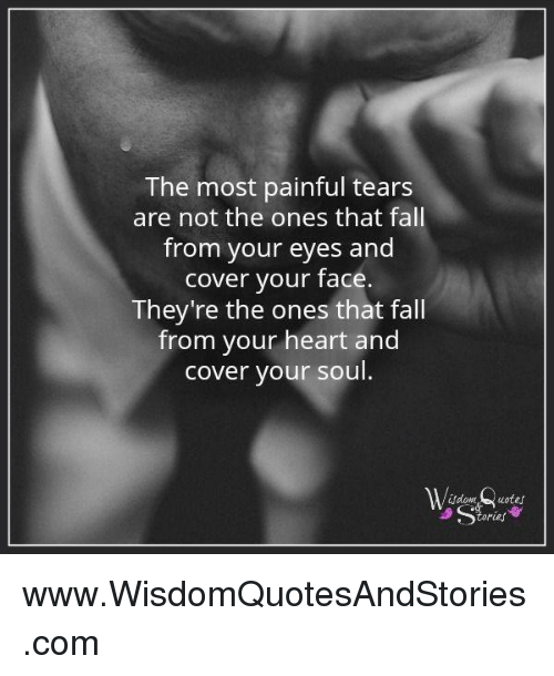 The Most Painful Tears Are Not The Ones That Fal From Your Eyes And