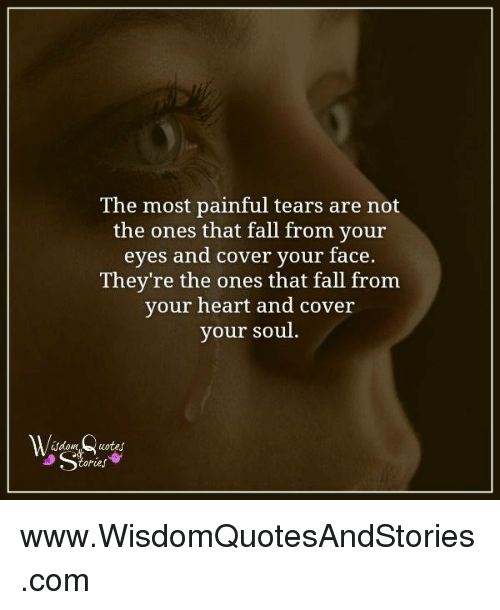 The Most Painful Tears Are Not The Ones That Fall From Your Eyes And