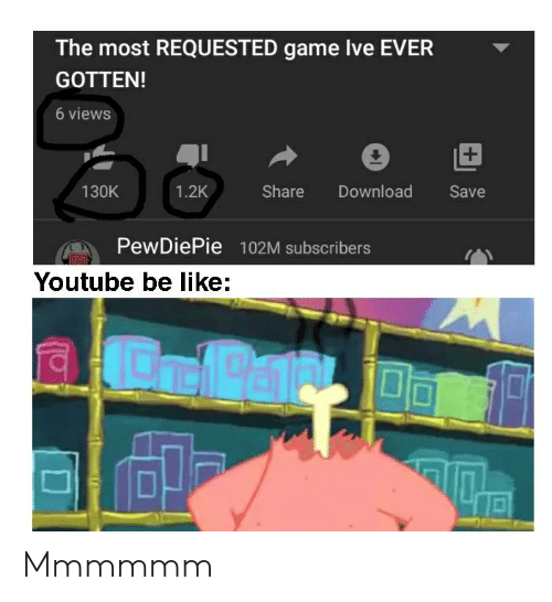 Be Like, youtube.com, and Game: The most REQUESTED game Ive EVER  GOTTEN!  6 views  +  130K  Share  1.2K  Download  Save  PewDiePie 102M subscribers  Youtube be like:  OalPa Mmmmmm