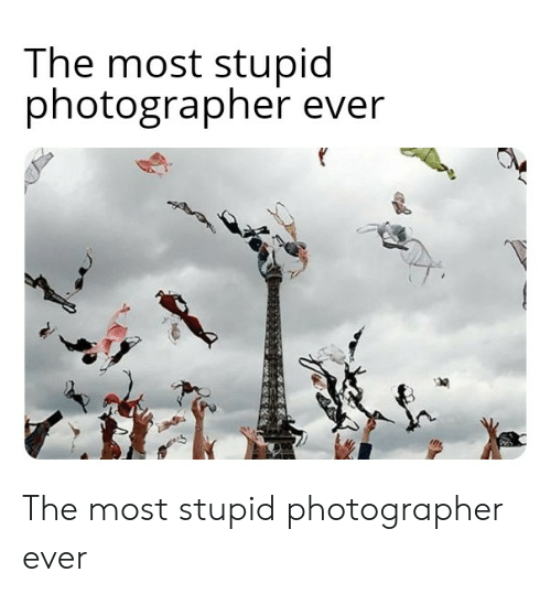 Reddit, Stupid, and Ever: The most stupid  photographer ever The most stupid photographer ever