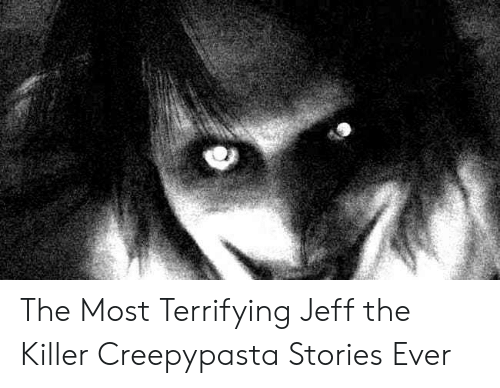 The Most Terrifying Jeff the Killer Creepypasta Stories Ever