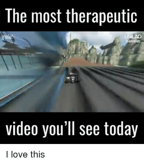 Love, Memes, and Today: The most therapeutic  UNILAD  alu!  GAMING  video you'll see today I love this