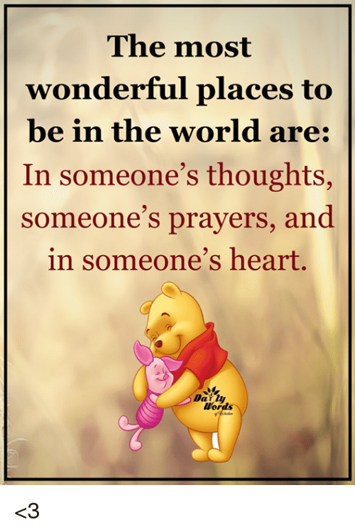 The Most Wonderful Places To Be In The World Are In Someone 39 S Thoughts Someone 39 S Prayers And In
