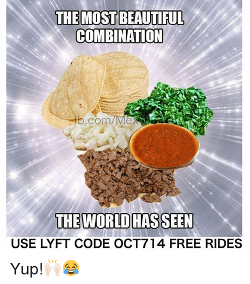 Memes, 🤖, and Code: THE MOSTBEAUTIFUL  COMBINATION  com/MexR  THE WORLD HAS SEEN  USE LYFT CODE OCT 714 FREE RIDES Yup!🙌🏻😂