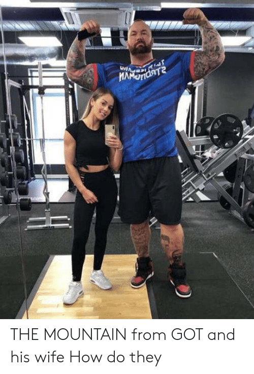 Wife, How, and Got: THE MOUNTAIN from GOT and his wife How do they