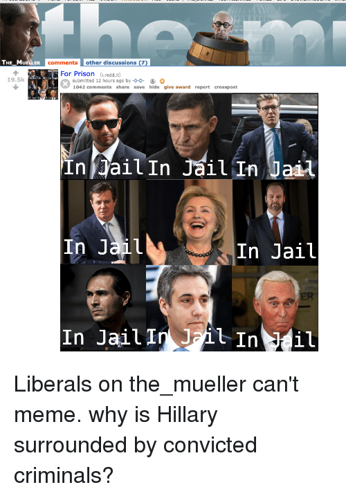 Jail, Meme, and Prison: THE MUELLER  comments other discussions (7)  For Prison (i.redd.it)  19.5k  submitted 12 hours ago by-0-0-  1042 comments share save hide give award report crosspost  In ailIn JailIn Jaal  In Jail  In Jail  In Jail InJil Ini