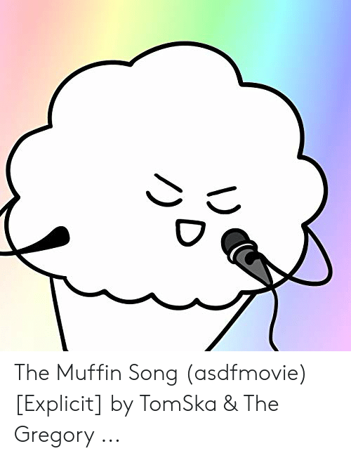 The Muffin Song Asdfmovie Explicit By Tomska The Gregory Song