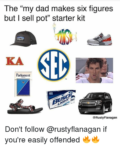"""Dad, Funny, and Starter Kit: The """"my dad makes six figures  but l sell pot"""" starter kit  Magonia  Parliament  @Rusty Flanagan Don't follow @rustyflanagan if you're easily offended 🔥🔥"""