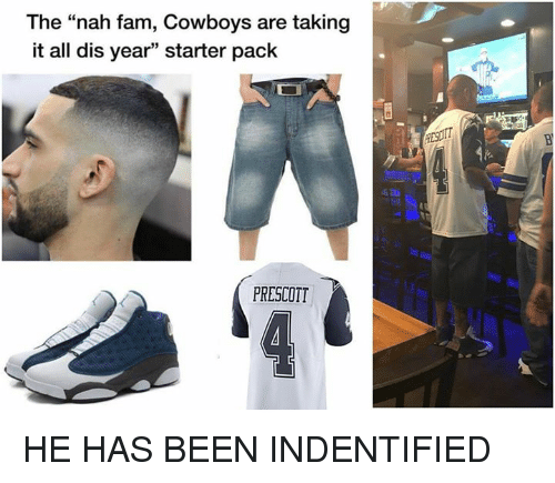"""Dallas Cowboys, Fam, and Nfl: The """"nah fam, Cowboys are taking  it all dis year"""" starter pack  PRESCOTT HE HAS BEEN INDENTIFIED"""