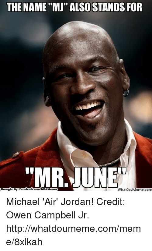 the name mj also stands for mr june whatooumennecom brought 16939998 ✅ 25 best memes about air jordan air jordan memes