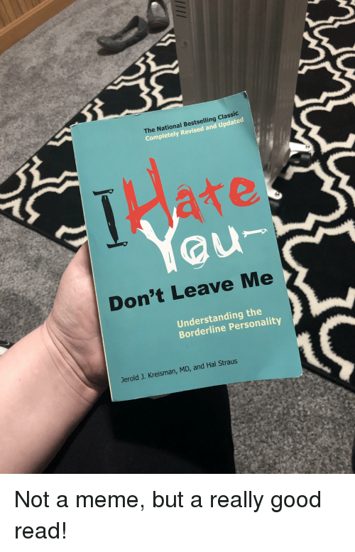 Meme, Good, and Understanding: The National Bestselling Classic  Completely Revised and Updated  Yau  Don't Leave Me  Understanding the  Borderline Personality  Jerold J. Kreisman, MD, and Hal Straus