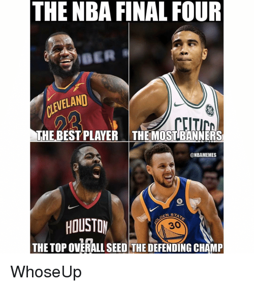 Nba, Best, and Cleveland: THE NBA FINAL FOUR  CLEVELAND  THE BEST PLAYER THEMOST BANNERS  @NBAMEMES  Rokuten  HOUSTOM  DEN ST  30  THE TOP OVERALL SEED THE DEFENDING CHAMP WhoseUp