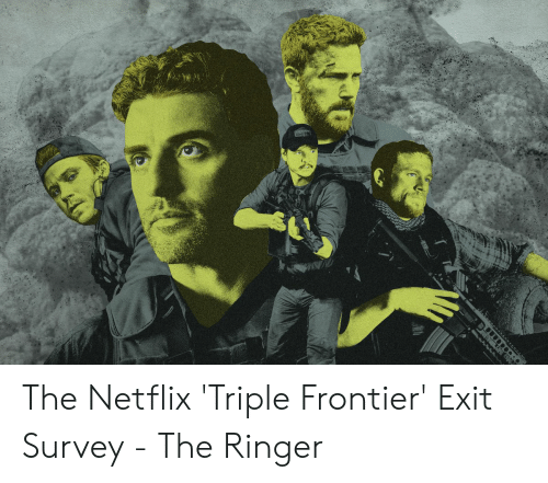 Netflix, Frontier, and The Ringer: The Netflix 'Triple Frontier' Exit Survey - The Ringer