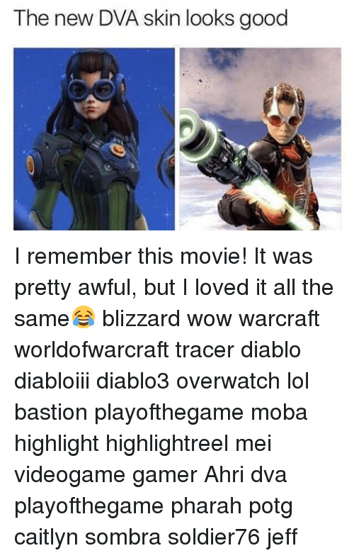 Lol, Memes, and Wow: The new DVA skin looks good I remember this movie! It was pretty awful, but I loved it all the same😂 blizzard wow warcraft worldofwarcraft tracer diablo diabloiii diablo3 overwatch lol bastion playofthegame moba highlight highlightreel mei videogame gamer Ahri dva playofthegame pharah potg caitlyn sombra soldier76 jeff
