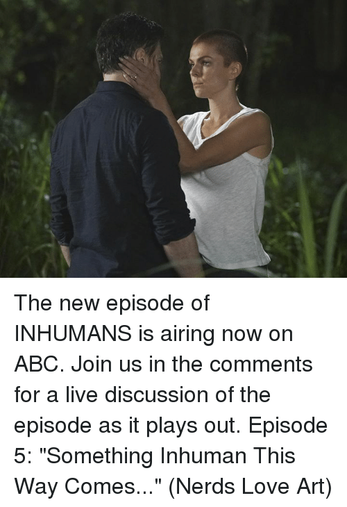 Abc Love And Memes The New Episode Of INHUMANS Is Airing Now On