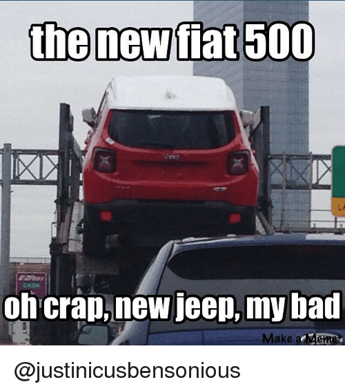the new fiat 500 on crap new jeep my bad 346315 the new fiat 500 on crap new jeep my bad make a memo bad meme on me me