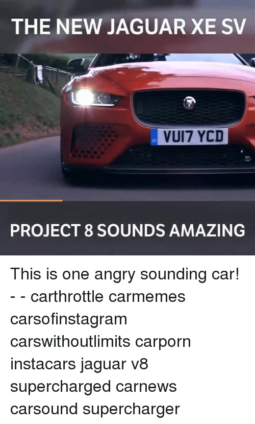 Memes, Jaguar, and Amazing: THE NEW JAGUAR XE SV  VUI7 YCD  PROJECT 8 SOUNDS AMAZING This is one angry sounding car! - - carthrottle carmemes carsofinstagram carswithoutlimits carporn instacars jaguar v8 supercharged carnews carsound supercharger
