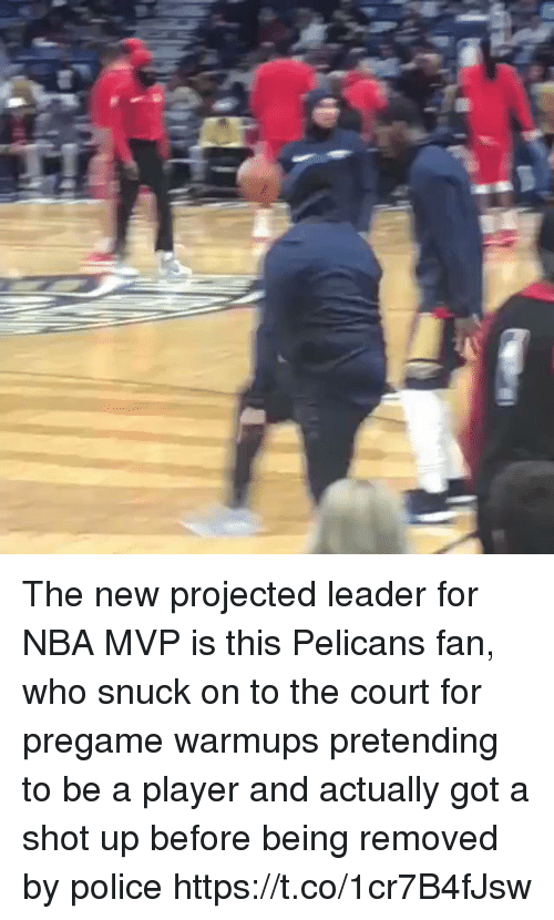 Nba, Police, and Sports: The new projected leader for NBA MVP is this Pelicans fan, who snuck on to the court for pregame warmups pretending to be a player and actually got a shot up before being removed by police https://t.co/1cr7B4fJsw