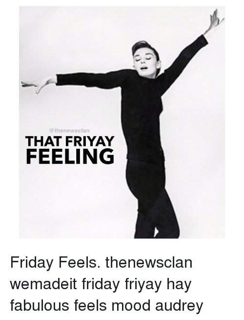 New Sclan That Friyay Feeling Friday Feels Thenewsclan Wemadeit Friday Friyay Hay Fabulous Feels Mood Audrey Friday Meme On Me Me Find and save fri yay memes | from instagram, facebook, tumblr, twitter & more. new sclan that friyay feeling friday