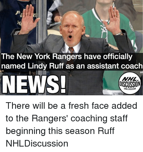 Fresh, Memes, and New York: The New York Rangers have officially  named Lindy Ruff as an assistant coach  NEWS!  NHL  DISCUSSION There will be a fresh face added to the Rangers' coaching staff beginning this season Ruff NHLDiscussion