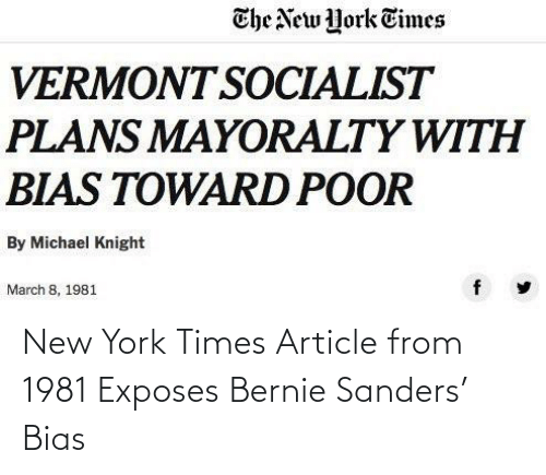 Bernie Sanders, New York, and Michael: The New York Times  VERMONT SOCIALIST  PLANS MAYORALTY WITH  BIAS TOWARD POOR  By Michael Knight  March 8, 1981 New York Times Article from 1981 Exposes Bernie Sanders' Bias