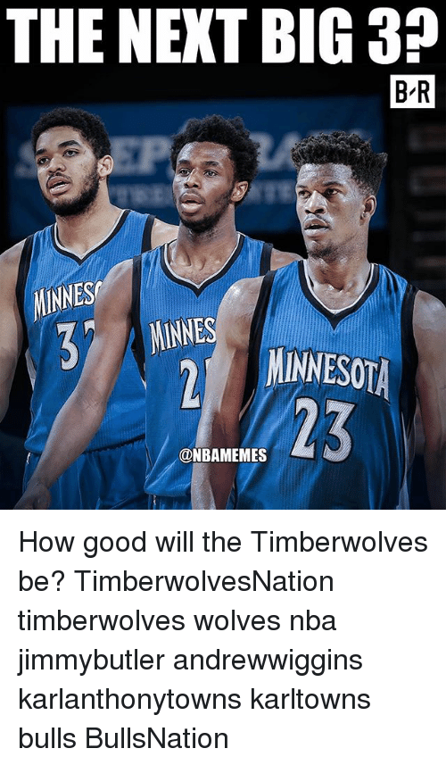 Memes, Nba, and Bulls: THE NEXT BIG 3?  B'R  MINNES  MMINNESOTA  23  @NBAMEMES How good will the Timberwolves be? TimberwolvesNation timberwolves wolves nba jimmybutler andrewwiggins karlanthonytowns karltowns bulls BullsNation