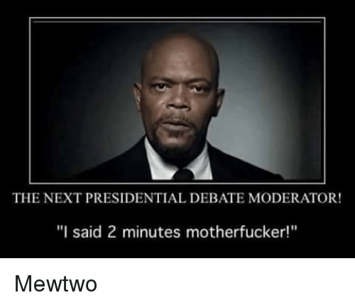"Memes, Mewtwo, and Moderation: THE NEXT PRESIDENTIAL DEBATE MODERATOR!  ""I said 2 minutes motherfucker!"" Mewtwo"