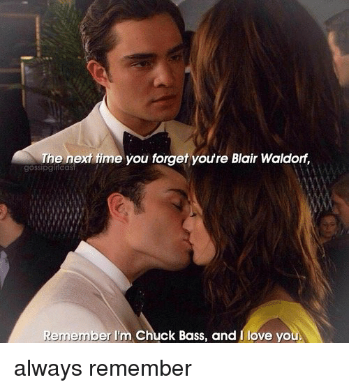 the next time you forget youre blair waldorf remember im 11585819 the next time you forget youre blair waldorf remember i'm chuck