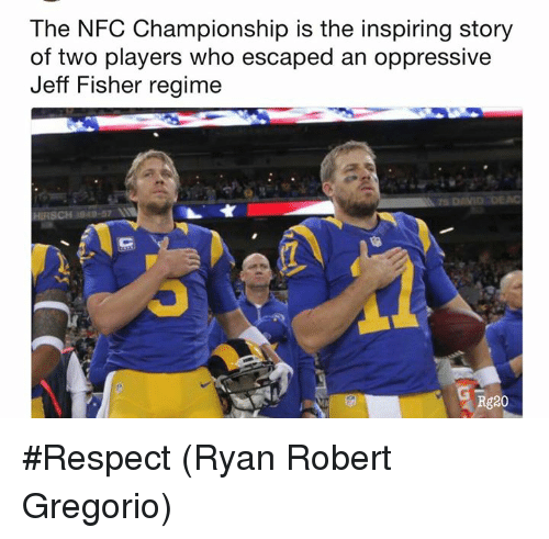 Respect, Jeff Fisher, and Nfc: The NFC Championship is the inspiring story  of two players who escaped an oppressive  Jeff Fisher regime  Rg20 #Respect  (Ryan Robert Gregorio)