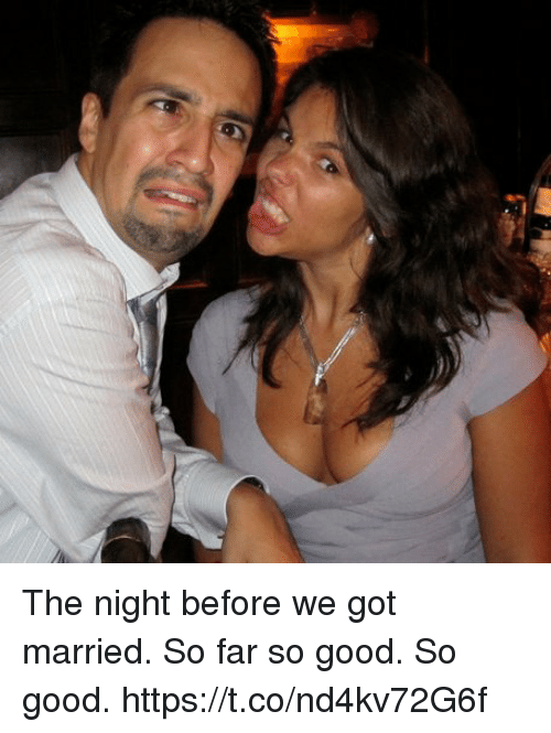 Memes, Good, and 🤖: The night before we got married. So far so good. So good. https://t.co/nd4kv72G6f