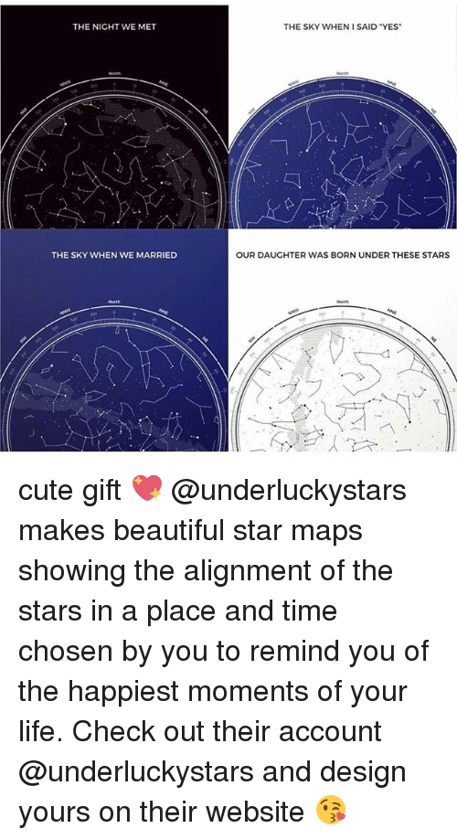 "Beautiful, Cute, and Life: THE NIGHT WE MET  THE SKY WHEN I SAID ""YES  THE SKY WHEN WE MARRIED  OUR DAUGHTER WAS BORN UNDER THESE STARS cute gift 💖 @underluckystars makes beautiful star maps showing the alignment of the stars in a place and time chosen by you to remind you of the happiest moments of your life. Check out their account @underluckystars and design yours on their website 😘"