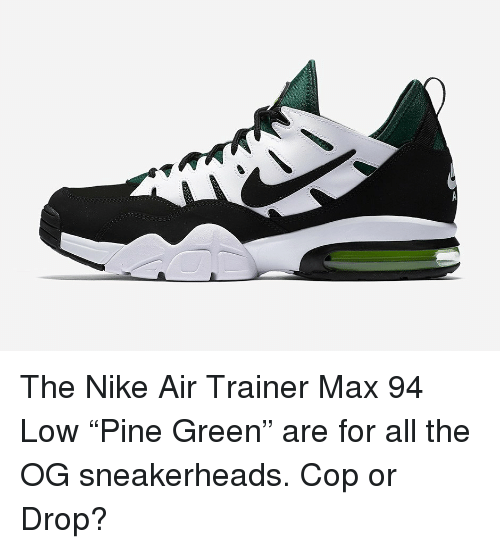 "low priced 625bb 38467 Memes, Sneakerhead, and 🤖  The Nike Air Trainer Max 94 Low ""Pine"