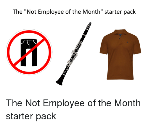 "Starter Pack, Employee of the Month, and Starter: The ""Not Employee of the Month"" starter pack  1I The Not Employee of the Month starter pack"