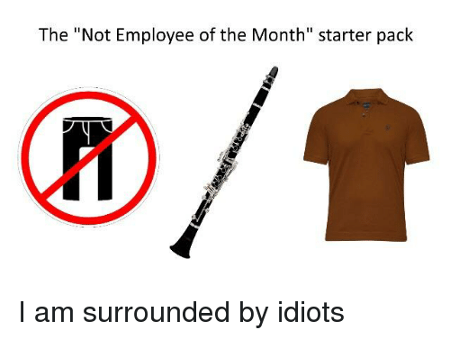 """Starter Pack, Employee of the Month, and Starter: The """"Not Employee of the Month"""" starter pack"""
