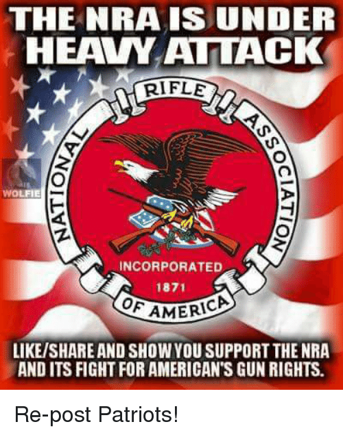 America, Memes, and Patriotic: THE NRA IS UNDER  HEAVY ATTACK  RIFLE  WOLFIE  INCORPORATED  1871  AMERICA  LIKE/SHARE AND SHOW YOU SUPPORT THE NRA  AND ITS FIGHT FOR AMERICAN'S GUN RIGHTS. Re-post Patriots!